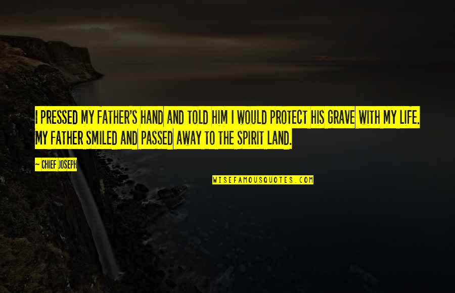 Protect Him Quotes By Chief Joseph: I pressed my father's hand and told him