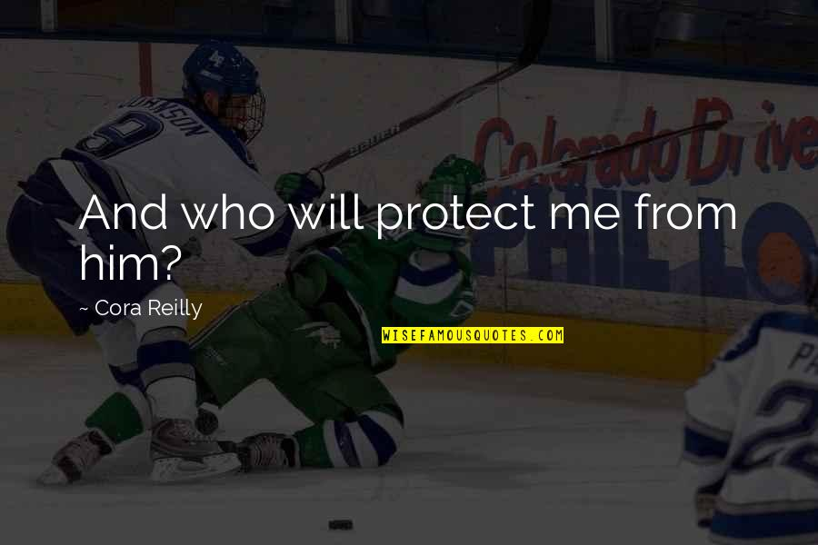 Protect Him Quotes By Cora Reilly: And who will protect me from him?