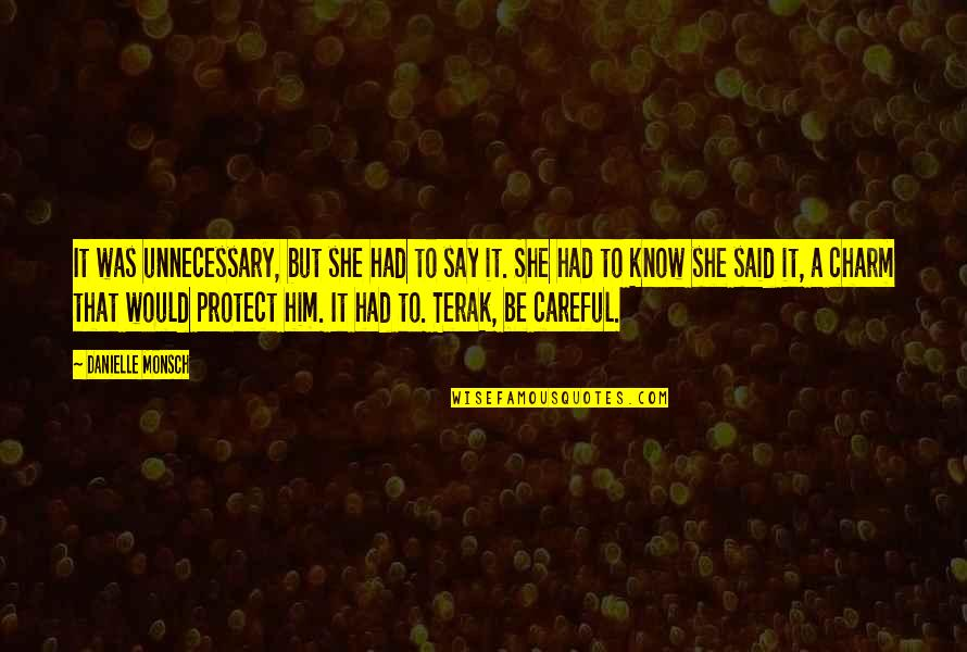 Protect Him Quotes By Danielle Monsch: It was unnecessary, but she had to say