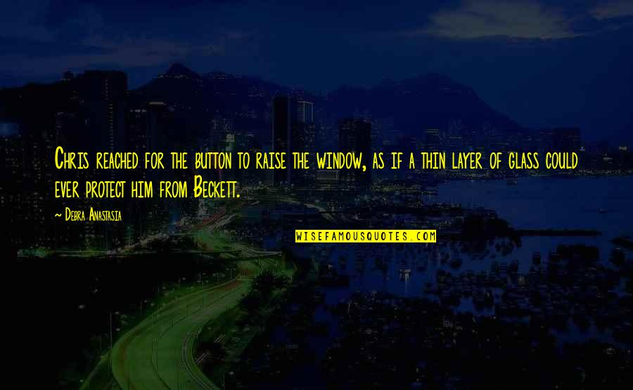 Protect Him Quotes By Debra Anastasia: Chris reached for the button to raise the