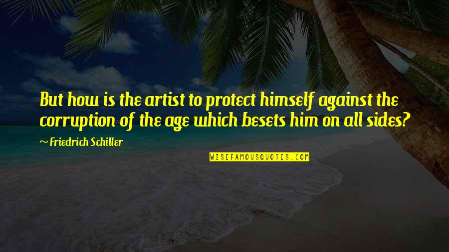 Protect Him Quotes By Friedrich Schiller: But how is the artist to protect himself