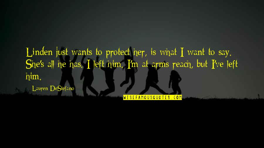 Protect Him Quotes By Lauren DeStefano: Linden just wants to protect her, is what