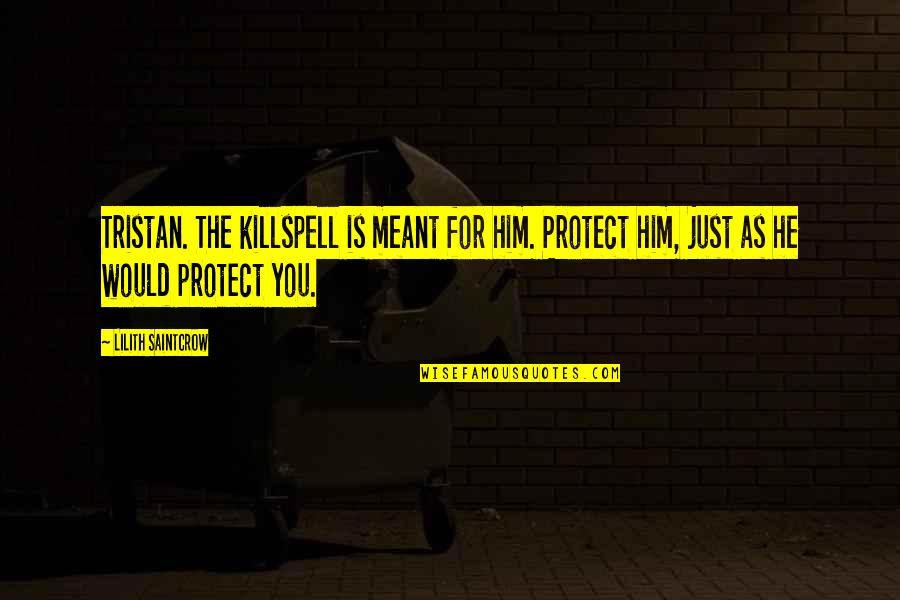 Protect Him Quotes By Lilith Saintcrow: Tristan. The killspell is meant for him. Protect