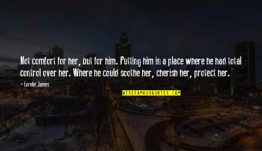 Protect Him Quotes By Lorelei James: Not comfort for her, but for him. Putting