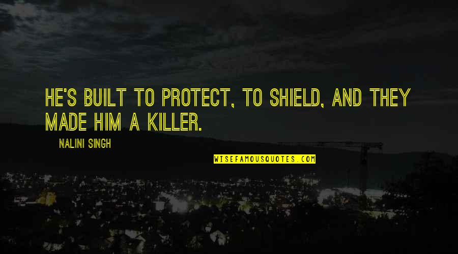 Protect Him Quotes By Nalini Singh: He's built to protect, to shield, and they