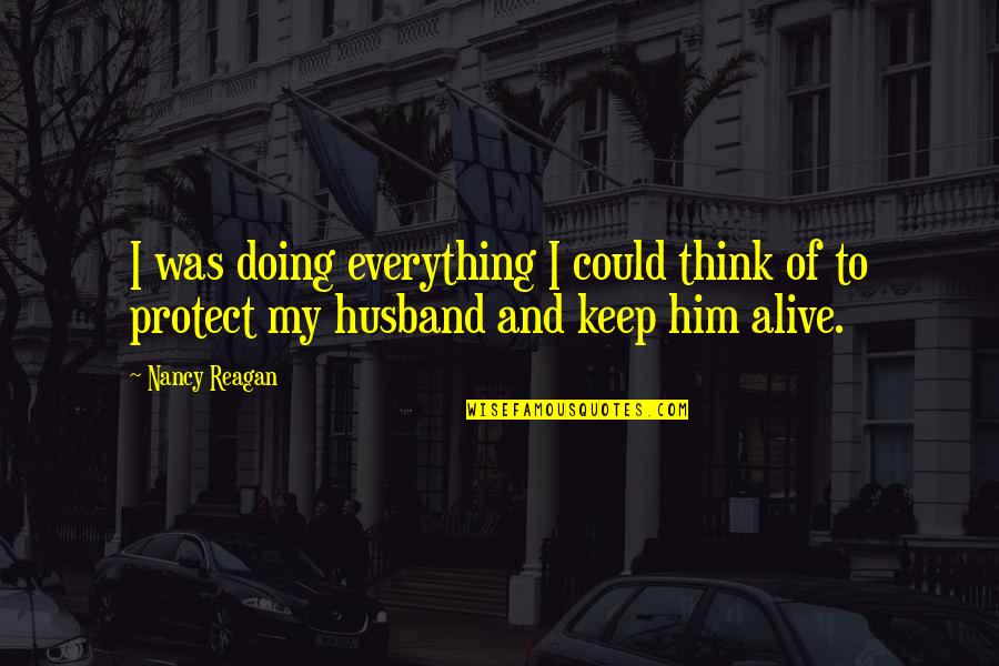 Protect Him Quotes By Nancy Reagan: I was doing everything I could think of