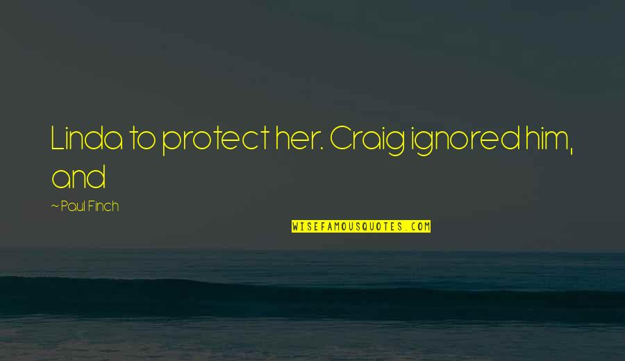 Protect Him Quotes By Paul Finch: Linda to protect her. Craig ignored him, and