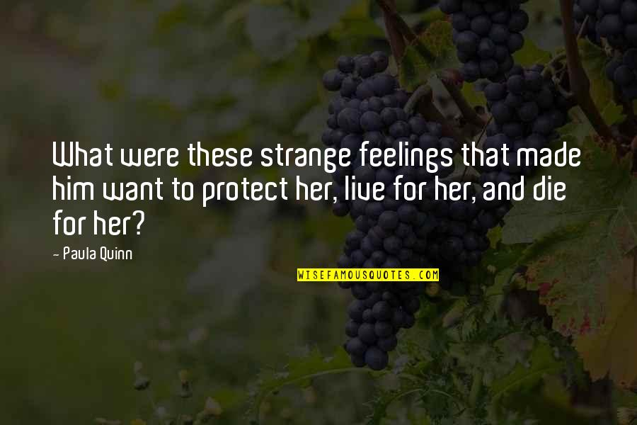 Protect Him Quotes By Paula Quinn: What were these strange feelings that made him