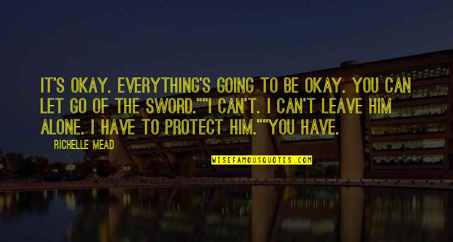 Protect Him Quotes By Richelle Mead: It's okay. Everything's going to be okay. You
