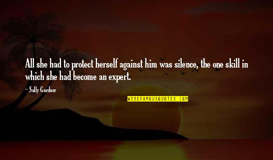 Protect Him Quotes By Sally Gardner: All she had to protect herself against him