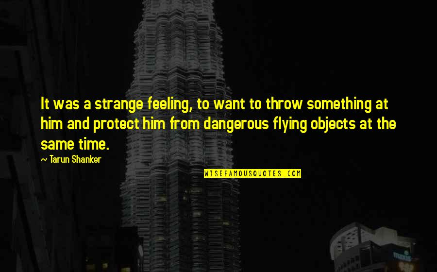 Protect Him Quotes By Tarun Shanker: It was a strange feeling, to want to