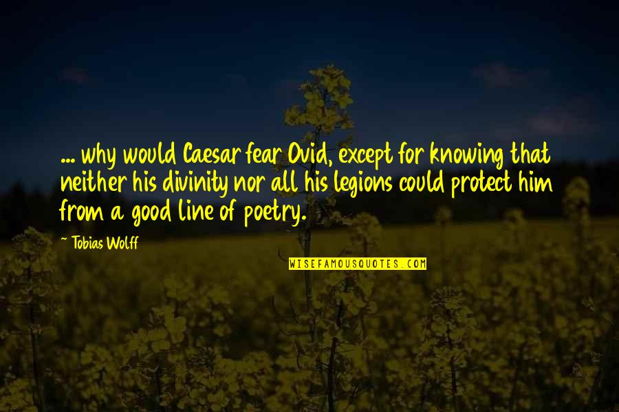 Protect Him Quotes By Tobias Wolff: ... why would Caesar fear Ovid, except for