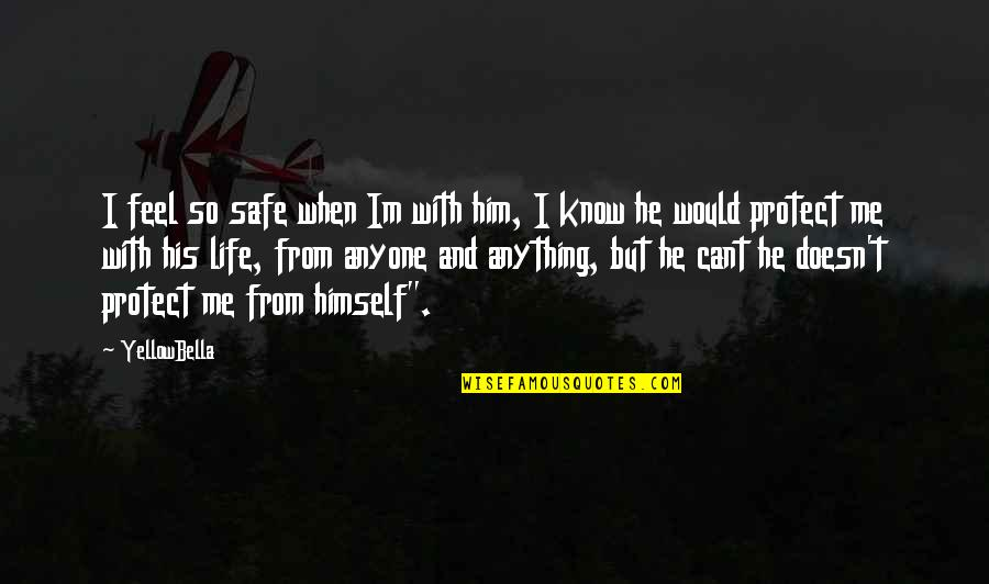 Protect Him Quotes By YellowBella: I feel so safe when Im with him,