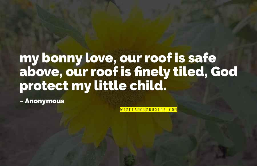 Protect My Child Quotes By Anonymous: my bonny love, our roof is safe above,