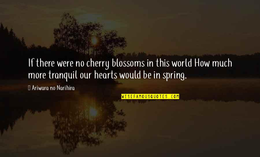 Protect My Child Quotes By Ariwara No Narihira: If there were no cherry blossoms in this