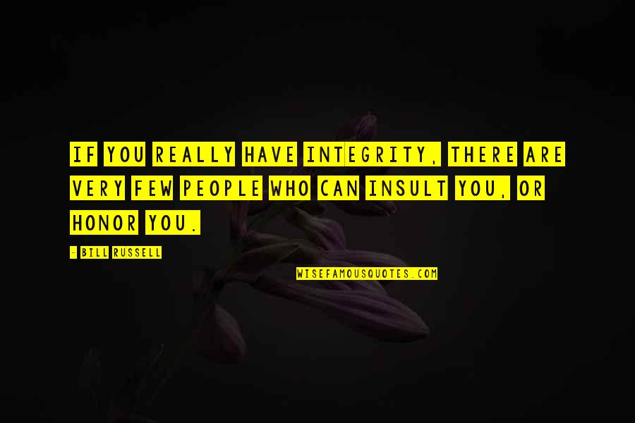 Protect My Child Quotes By Bill Russell: If you really have integrity, there are very