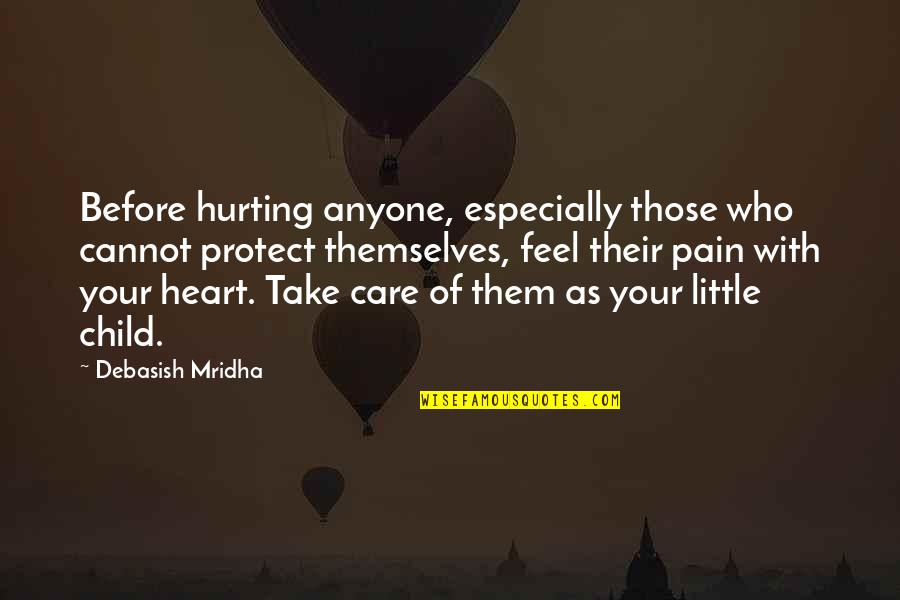 Protect My Child Quotes By Debasish Mridha: Before hurting anyone, especially those who cannot protect