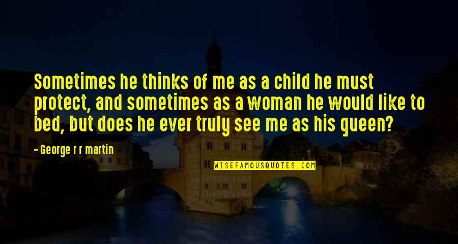 Protect My Child Quotes By George R R Martin: Sometimes he thinks of me as a child