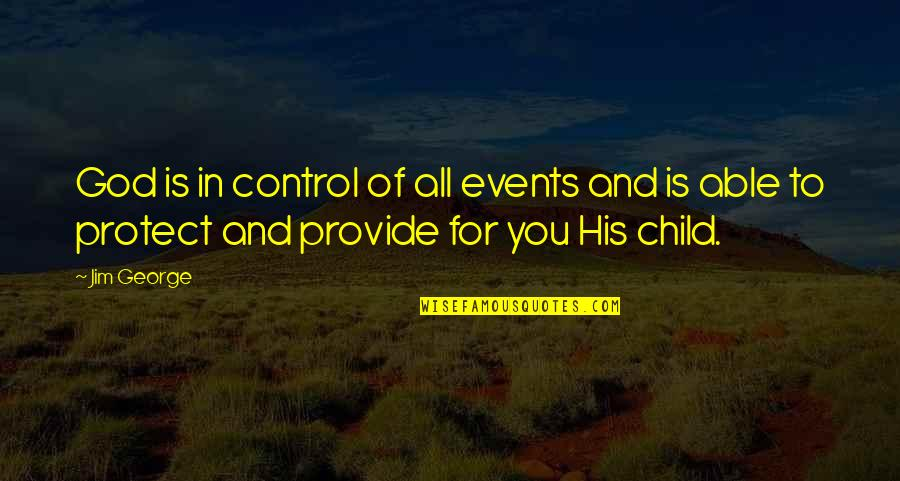 Protect My Child Quotes By Jim George: God is in control of all events and