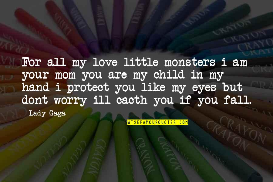 Protect My Child Quotes By Lady Gaga: For all my love little monsters i am
