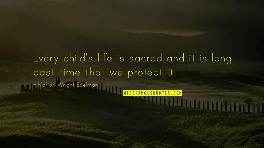 Protect My Child Quotes By Marian Wright Edelman: Every child's life is sacred and it is
