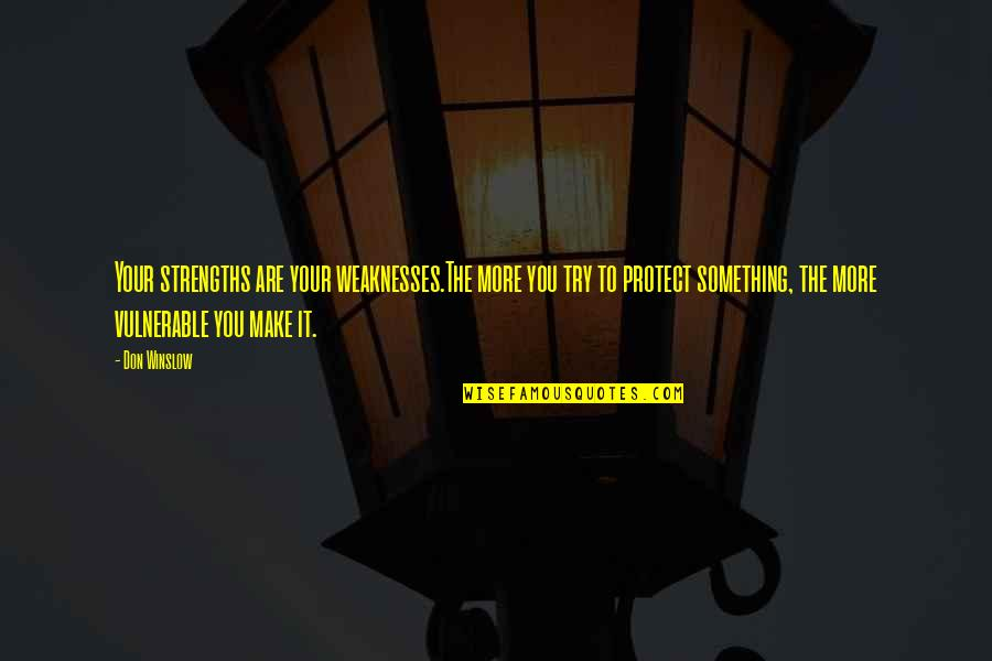 Protect The Vulnerable Quotes By Don Winslow: Your strengths are your weaknesses.The more you try