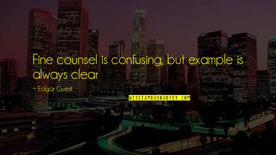 Protect The Vulnerable Quotes By Edgar Guest: Fine counsel is confusing, but example is always
