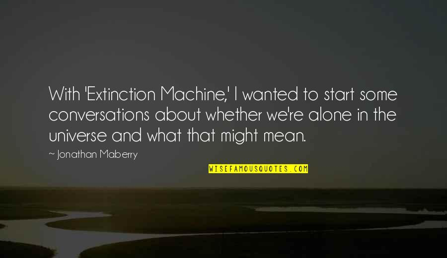 Protect The Vulnerable Quotes By Jonathan Maberry: With 'Extinction Machine,' I wanted to start some
