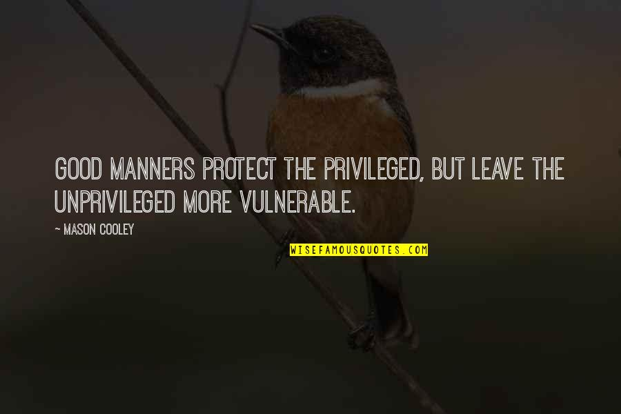 Protect The Vulnerable Quotes By Mason Cooley: Good manners protect the privileged, but leave the