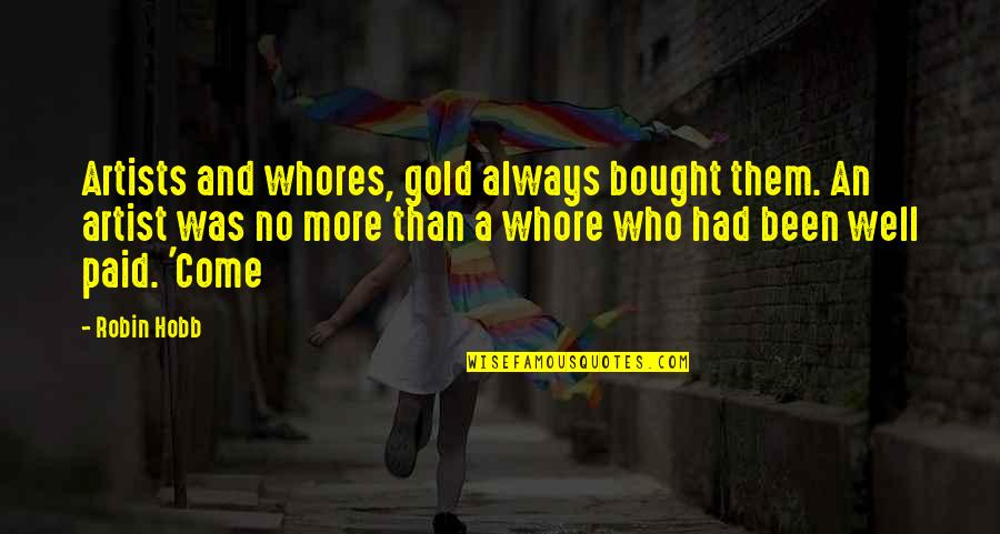 Protect The Vulnerable Quotes By Robin Hobb: Artists and whores, gold always bought them. An
