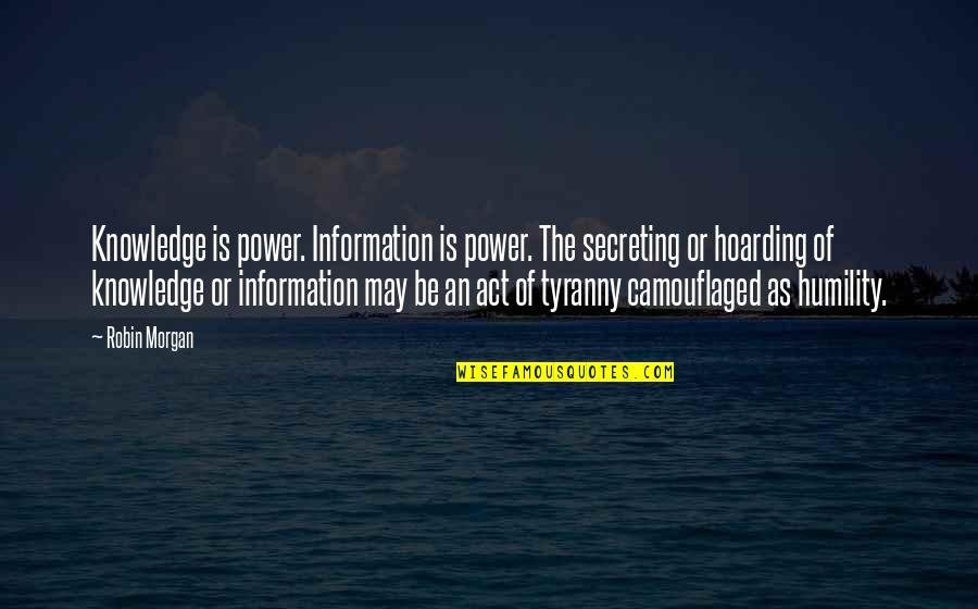Protect The Vulnerable Quotes By Robin Morgan: Knowledge is power. Information is power. The secreting