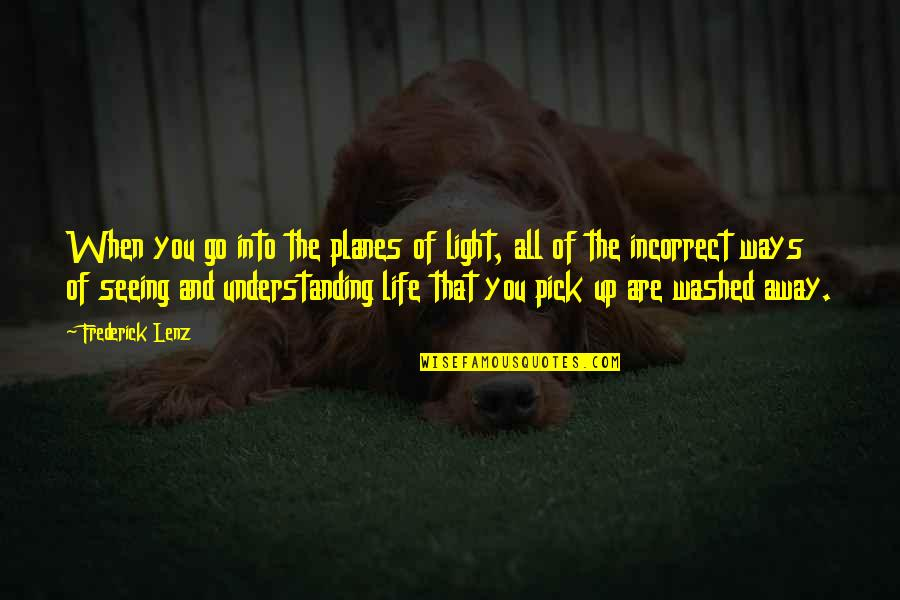 Protecting Animals Quotes By Frederick Lenz: When you go into the planes of light,
