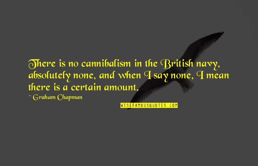 Protecting Animals Quotes By Graham Chapman: There is no cannibalism in the British navy,