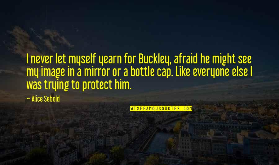 Protection Quotes By Alice Sebold: I never let myself yearn for Buckley, afraid