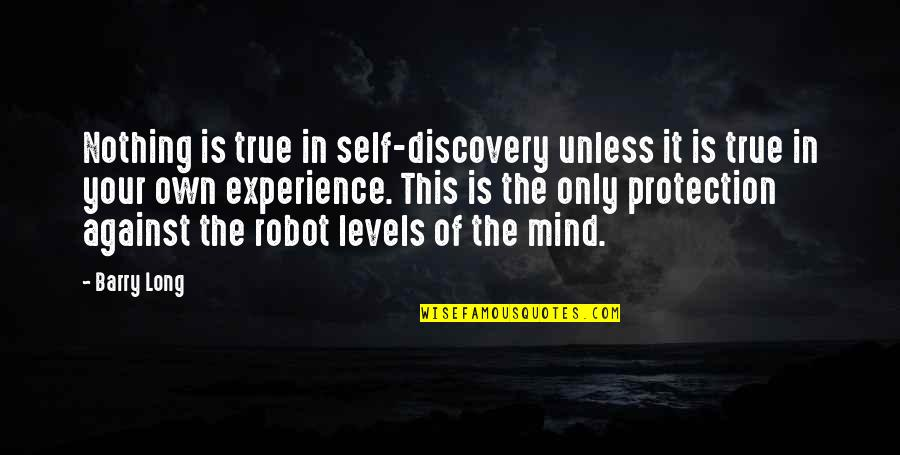 Protection Quotes By Barry Long: Nothing is true in self-discovery unless it is