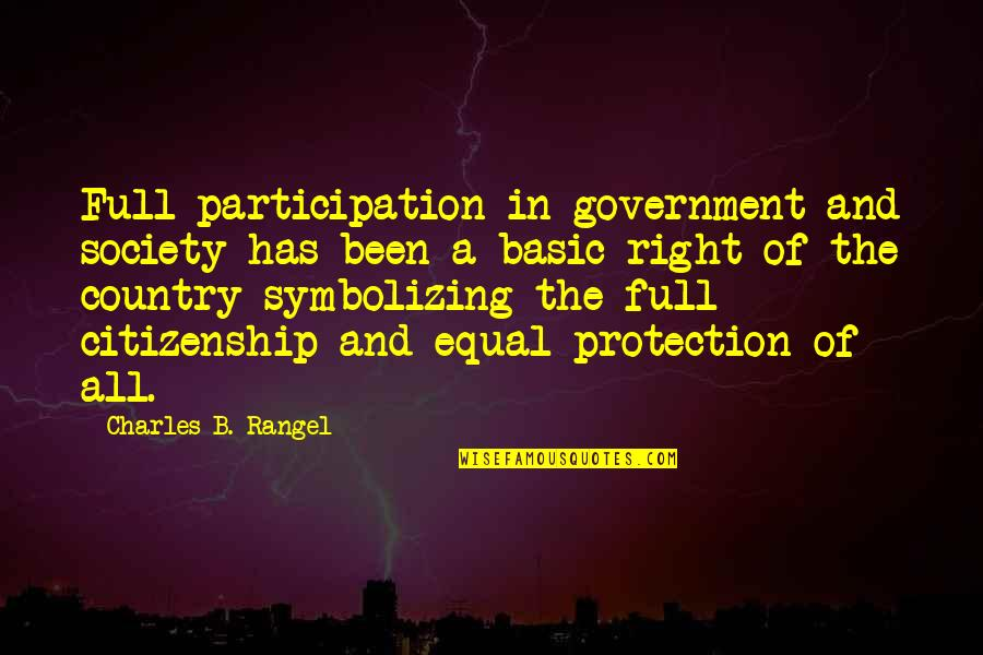 Protection Quotes By Charles B. Rangel: Full participation in government and society has been