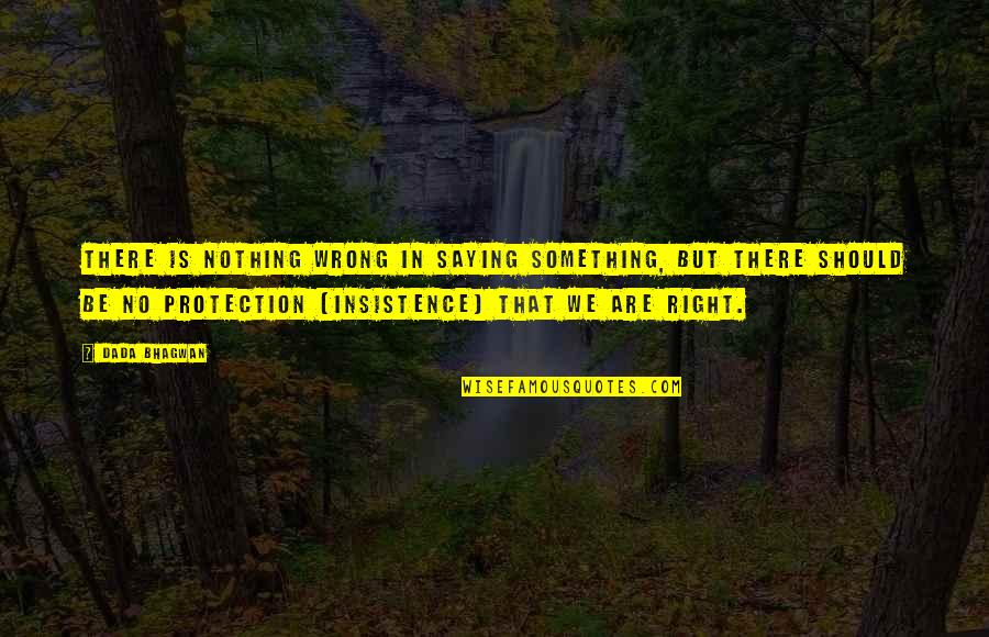 Protection Quotes By Dada Bhagwan: There is nothing wrong in saying something, but