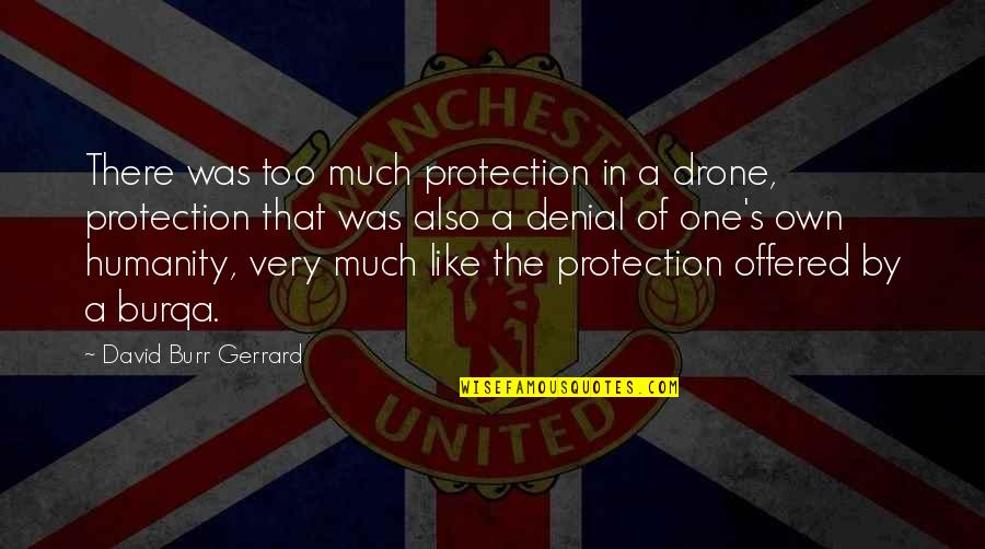 Protection Quotes By David Burr Gerrard: There was too much protection in a drone,