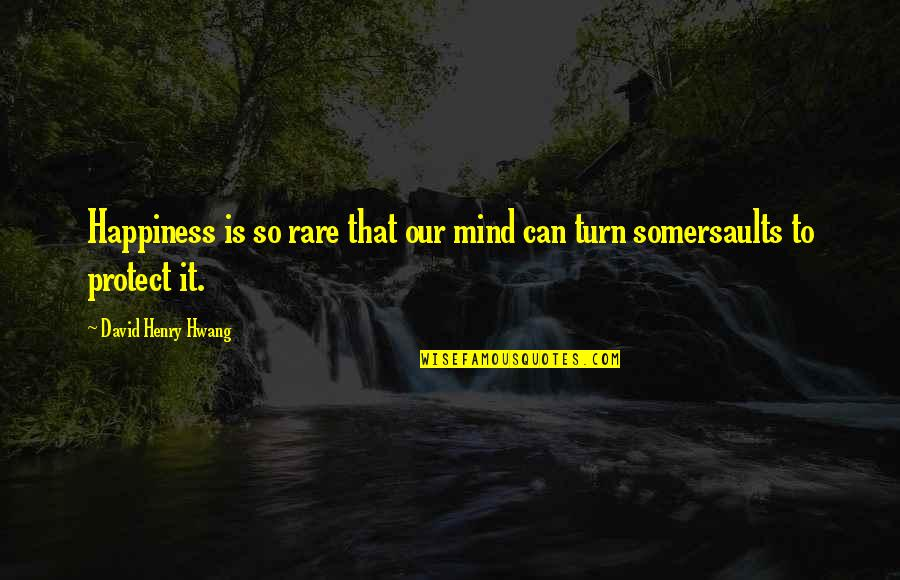 Protection Quotes By David Henry Hwang: Happiness is so rare that our mind can