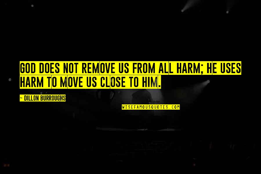 Protection Quotes By Dillon Burroughs: God does not remove us from all harm;