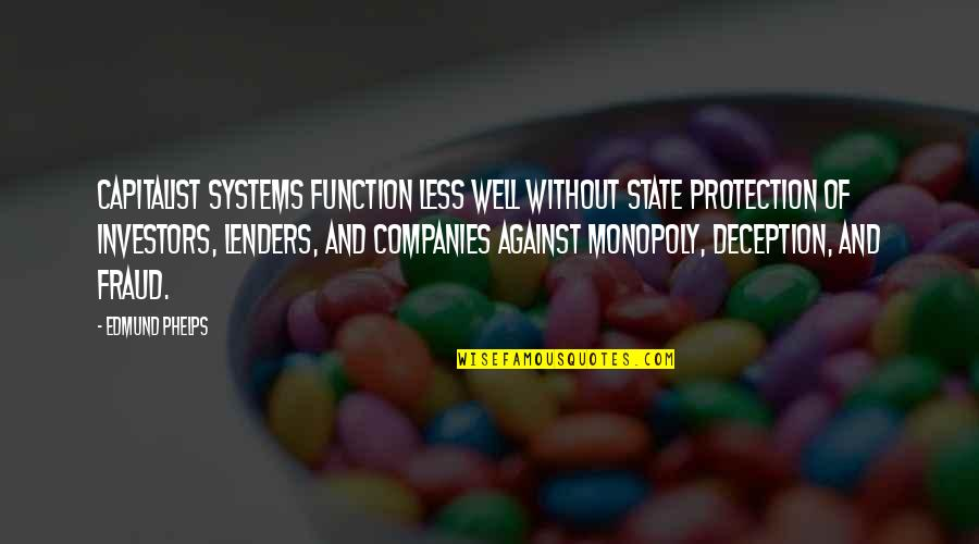 Protection Quotes By Edmund Phelps: Capitalist systems function less well without state protection