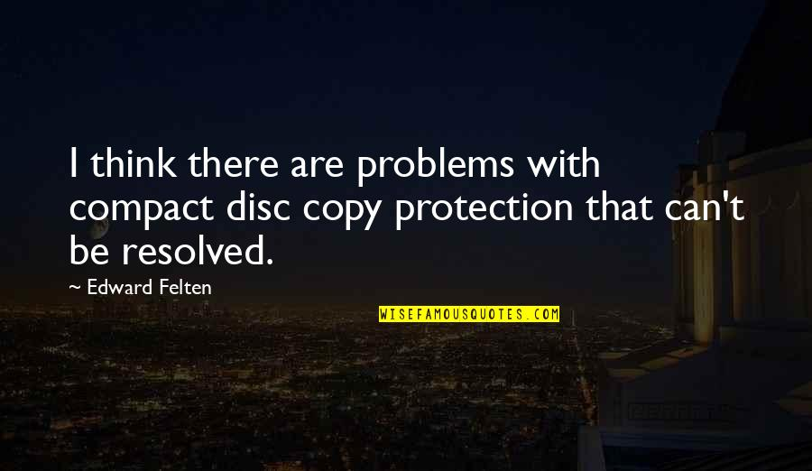 Protection Quotes By Edward Felten: I think there are problems with compact disc