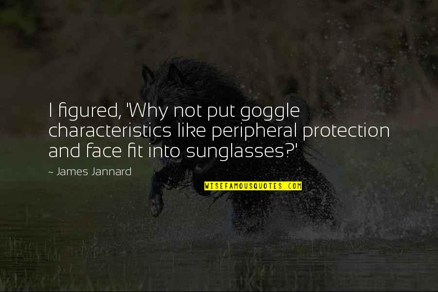 Protection Quotes By James Jannard: I figured, 'Why not put goggle characteristics like