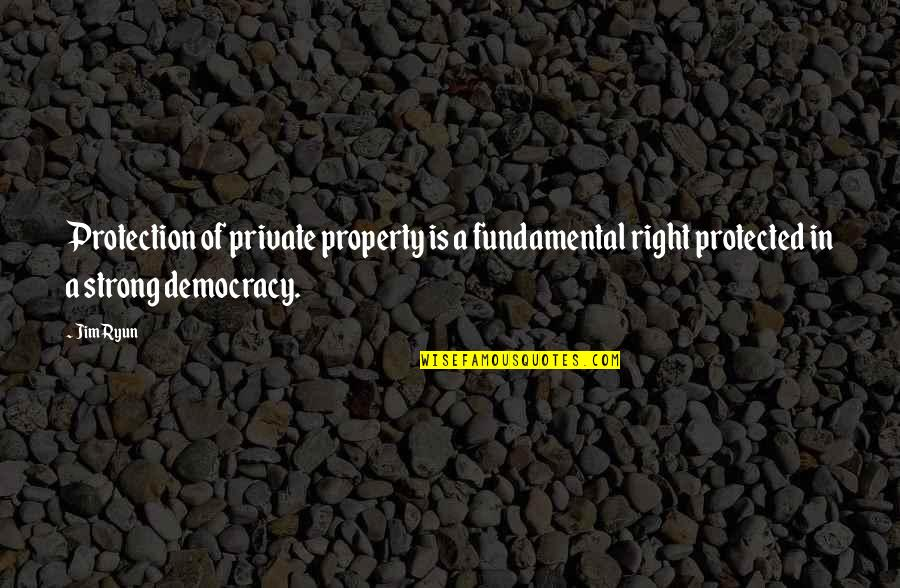 Protection Quotes By Jim Ryun: Protection of private property is a fundamental right
