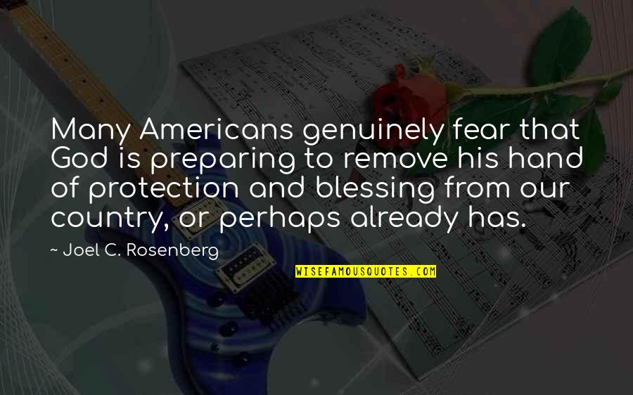 Protection Quotes By Joel C. Rosenberg: Many Americans genuinely fear that God is preparing