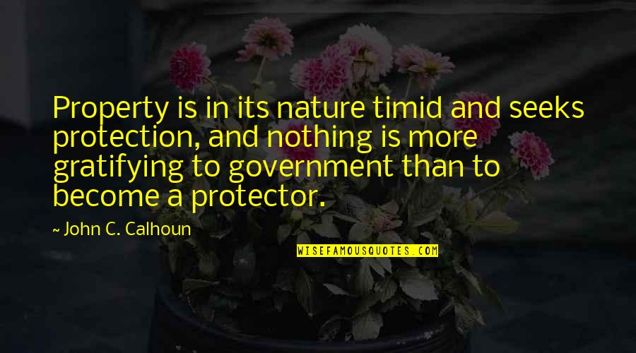 Protection Quotes By John C. Calhoun: Property is in its nature timid and seeks