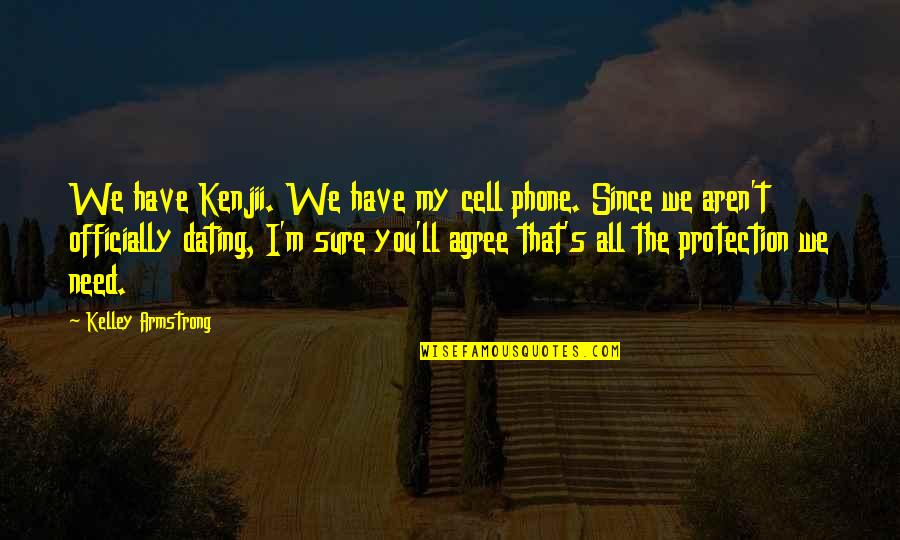 Protection Quotes By Kelley Armstrong: We have Kenjii. We have my cell phone.