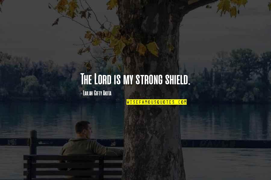 Protection Quotes By Lailah Gifty Akita: The Lord is my strong shield.