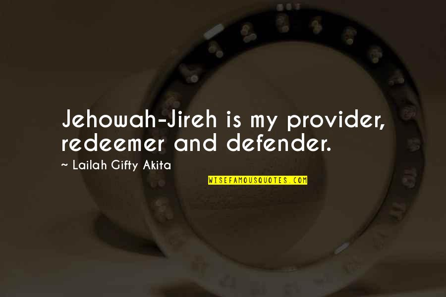 Protection Quotes By Lailah Gifty Akita: Jehowah-Jireh is my provider, redeemer and defender.