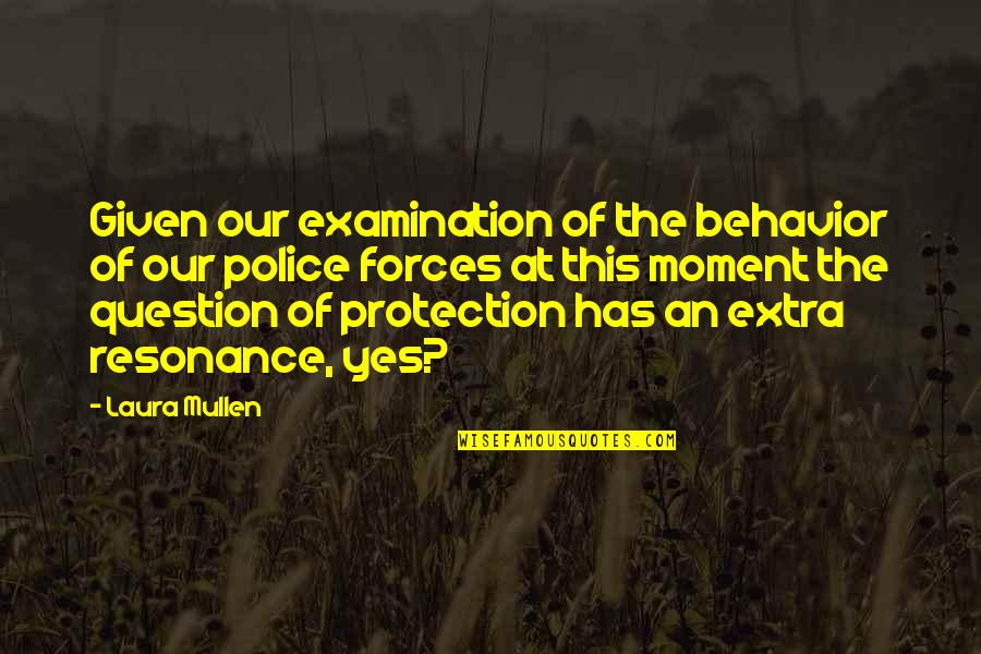 Protection Quotes By Laura Mullen: Given our examination of the behavior of our